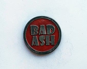 Hand Cast Bad Ash or Good Ash 1 in. Lapel Pin