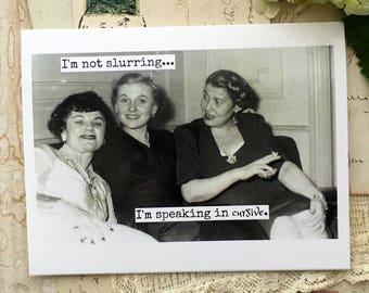 Funny Greeting Card.  Vintage Photo.  Girlfriends Drinking Party.  Friendship.  I'm Not Slurring...   I'm Speaking In Cursive. Card #424