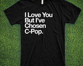 I Love You But I've Chosen C-Pop Music Shirt