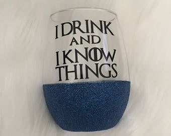 I drink and I know things , Glitter Wine Glass with Vinyl
