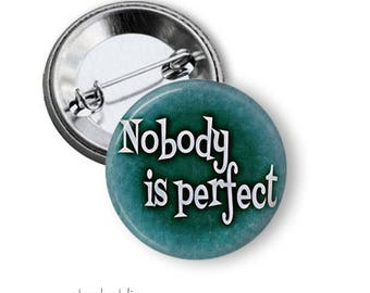 Motivational fridge magnet or pinback button badge, Nobody is perfect magnet or badge