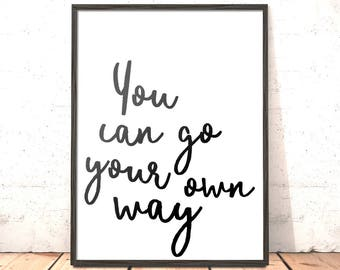 You Can Go Your Own Way Print | Home Decor | Gift for Girlfriend, Friend, Graduation Gift | Monochrome Decor | Anti-Valentine Gift