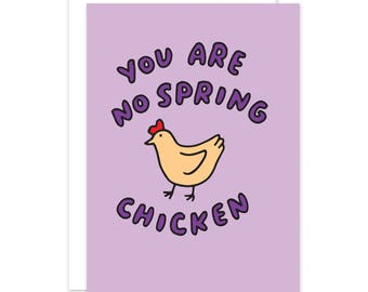 You Are No Spring Chicken Funny Card