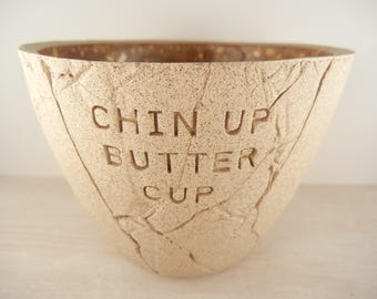 Chin Up Butter Cup - Pottery Bowl / Ceramic Bowl / Motivational Pottery / Motivation Art / Inspiration Pottery / Quote Art / Support Gift