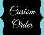 Custom Order for Cassia