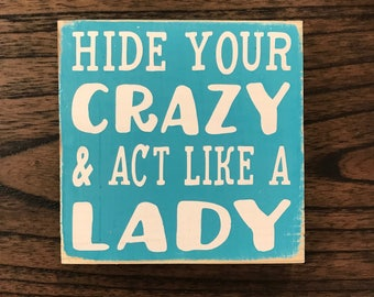 Hide your crazy and act like a lady - mini sign - hand painted wood sign - funny quote sign - gift for her - rustic wood sign - small sign