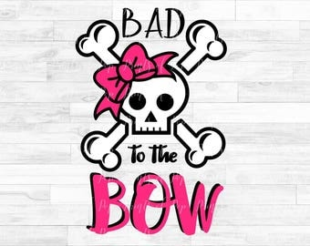 Bad to the Bow, Skull and Crossbones SVG DXF PNG Files, Cut File, Digital Download