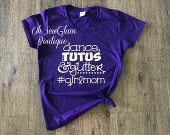 Girl Mom Shirt - Dance mom - Womens T-shirt - Ladies Shirt - Mom Shirt - Mom Life Shirt - #girlmom- Mothers Day Shirt - Mom Tee - Vneck