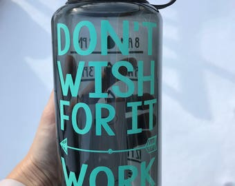 Don't Wish For it Work For It Water Bottle with Times/ Personalized Water Bottle with times