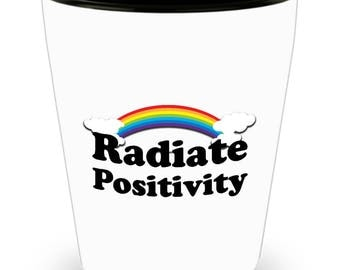 Radiate Positivity Funny Gift Shot Glass Sarcastic Gag Joke Rainbow Sunshine Happy