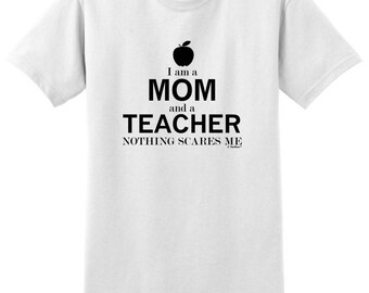 Funny Teacher Gift I'm a Mom and a Teacher Nothing Scares Me T-Shirt 2000 - OD-458