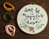 Don't let the muggles get you down - Ron Weasley Quote, Embroidery Hoop Art, Harry Potter, Wall Hanging, JK Rowling Quote, Rose Floral Art