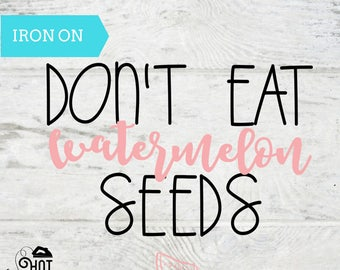 Don't Eat Watermelon Seeds - Iron On Decal - Applique - Pregnancy Announcement - Preggers - ANY COLOR - Shirt - Tank Top - Maternity A35