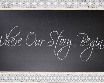 Where Our Story Begins- Sign - Reusable STENCILS-  7 Sizes Available- Create your own Story Signs and Save!