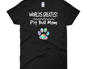 Pit Bull Shirt, Pit Bull Gift, Pit Bull Dog Mom, Dog Mom Shirt, T-Shirt, Graphic Tee, Womens Shirt, Worlds Greatest, Best Pit Bull Mom