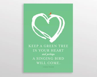 Keep a Green Tree in Your Heart and Perhaps a Singing Bird Will Come, Chinese Proverb, Words of Encouragement, 8x10 and 5x7 in files