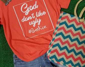 God dont Like Ugly, Faith, Spiritual shirt, Religious tee, Christian tee,  Ladies Tee,  Mom Tee, Trendy tee,  Tees, Graphic tees,