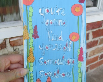 corinne bailey rae lyrics painting on salvaged wood, you're gonna find yourself somewhere, somehow, abstract wild flowers art, music lyrics
