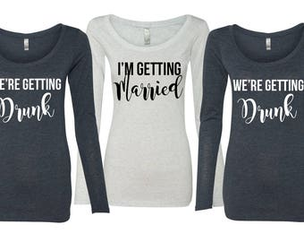 I'm getting married we're getting drunk, Bridesmaid Long Sleeve Shirts, Bridesmaid Shirts, Bachelorette Party Shirts, Bridesmaid Gift