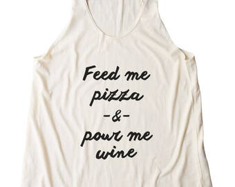 Feed Me Pizza And Pour Me Wine Tshirt Tumblr Quote Shirt Graphic Slogan Funny Teen Gifts Women Shirt Racerback Shirt Women Tank Top Teen Top
