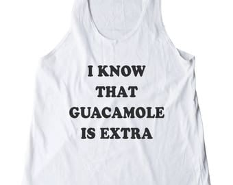 I Know That Guacamole Is Extra Shirt Funny Cool Trendy Fashion Tank Women Shirt Fitness Top Racerback Shirt Women Tank Top Shirt Teen Shirt