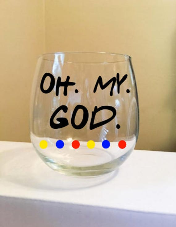 Oh. My. God. Stemless Wine Glass {F.R.I.E.N.D.S.}