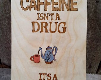 Caffeine is not a drug It is a Vitamin Rustic Woodburned Coffee Sign for Coffee Lovers