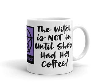 The Witch is NOT in Until She's Had Her Coffee! Cheeky Witch Mug