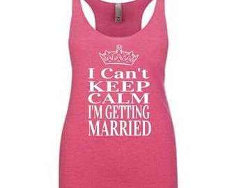 15%off this week only I cant keep calm im getting married tank. Bride workout tank. Running tank top. Bride shirt