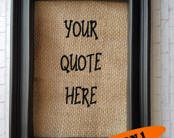 Custom Quote on Burlap - Burlap Home Decor - Your Text Here - Personalize or Custom Made Home Decor - Custom Burlap Frame