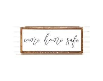 Come Home Safe, Entryway Sign, Farmhouse Signs
