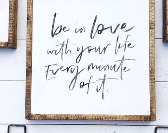 Be in love with your life every minute of it