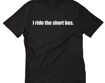 I Ride The Short Bus T-shirt Funny Hilarious School Attitude Tee Shirt