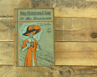 First Edition (Aug 22 1891) of Nurse Heatherdale's Story by Mrs. Louisa May Molesworth. Lovely antique hardcover book - Lindfield Printing.