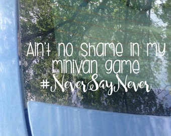 Van Decal | Ain't no shame in my minivan game | Never Say Never | Car Decal | Van | Minivan | Mom Decal | Sticker | Bumper Sticker | Funny