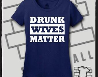Drunk Wives Matter, Drunk Wives Matter Shirt, Drunk SVG, Drunk Wives Matter T Shirt, Drunk Shirts, Drinking Shirt, Drinking SVG Funny Shirts