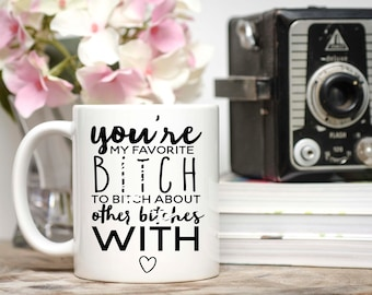 Mature Content, You're My Favorite Bitch Mug, Bitch Mug, Best Friend Gift, Besties Mug, Best Bitches, Gift For Girlfriend, Favorite Friend