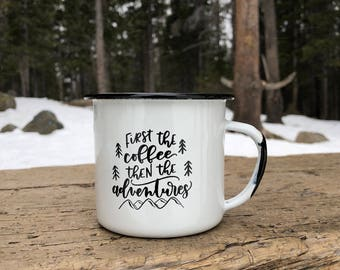 PRE-SALE . White enamel camp mug . first the coffee then the adventures . campfire mug . enamel cup . hand lettered . mountains . coffee