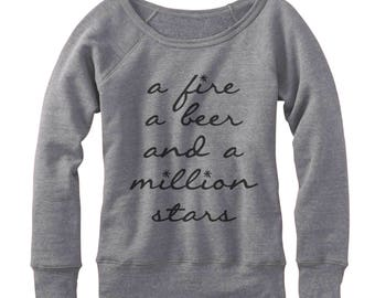 A Fire A Beer and a Million Stars comfy, fleece, wideneck pullover sweatshirt, sweater, gift idea