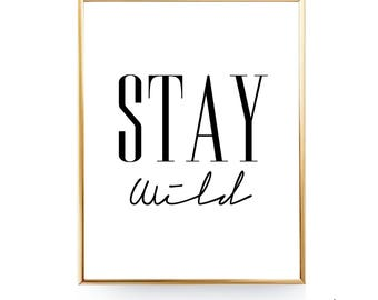 Stay Wild Printable Wall Art Stay Wild Print Stay Wild Quote Stay Wild Poster Digital Prints Typography Print Black and White Quote Print