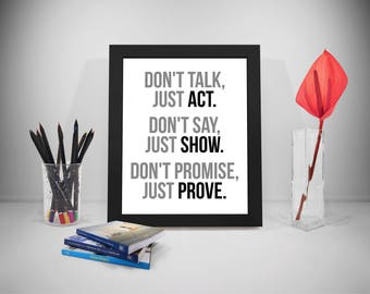 Don't Talk Just Act. Don't Say Just Show. Don't Promise, Just Prove, life quote, life motivation, Quotes Of Encouragement