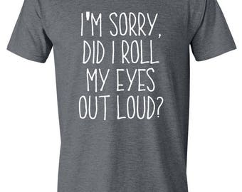 I'm Sorry Did I Roll My Eyes Out Loud, Gift for Her, Funny Wife T-Shirts, Funny T Shirts, Funny T-Shirt, Funny Gift, Wife Gift
