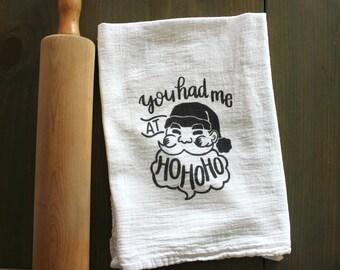 Custom cotton tea towel - Santa You had me at ho ho ho - cotton flour sack - Hostess, Christmas, Holiday, housewarming gift