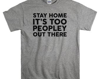 Introvert Tshirt - Funny T shirt for Men - Stay Home It's Too Peopley Out There T-shirt
