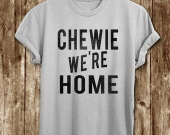 Chewie We're Home T shirt THE FORCE AWAKENS - Star wars tshirt - Chewie Han solo
