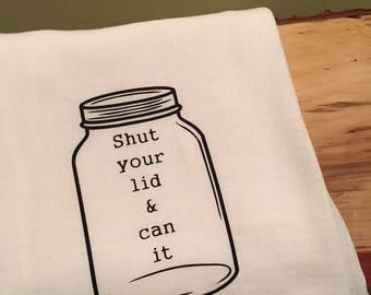 Funny kitchen towel, flour sack kitchen towel, Shut Your Lid And Can It