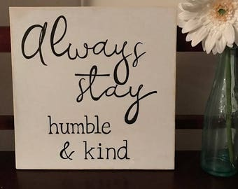 Always Stay Humble & Kind Wood Sign || Quote Wood Sign