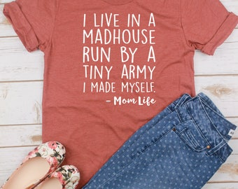 I Live In a Madhouse Run By a Tiny Army I Made Myself // Mom Shirt// Gift for Mom// Funny Mom Shirt // Mom Life