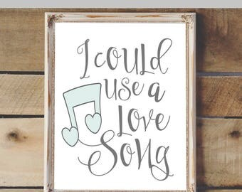 I Could Use a Love Song Printable & Graphic