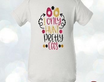 I only hunt pretty eggs, Egg hunt baby bodysuit, first easter, easter baby bodysuit, easter shirt kids, easter t-shirt girls